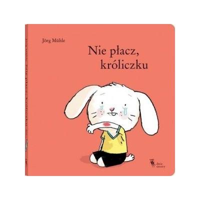 """""""Nie płacz króliczku"""" Wyd. Dwie Siostry (Z2032)"""
